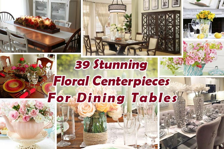 39 Stunning Floral Centerpieces For Dining Tables Homeoholic